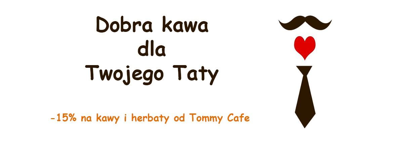 -15% na Dzień Taty - kawy i herbaty od Tommy Cafe